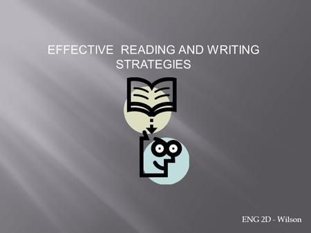 EFFECTIVE READING AND WRITING STRATEGIES ENG 2D - Wilson.