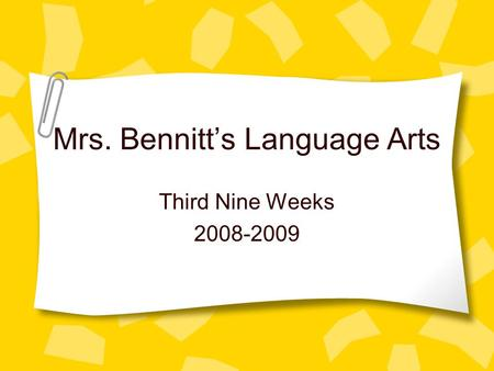 Mrs. Bennitt's Language Arts Third Nine Weeks 2008-2009.