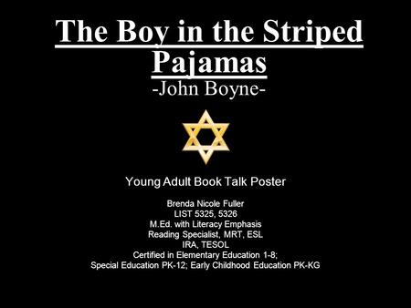 The Boy in the Striped Pajamas -John Boyne- Young Adult <strong>Book</strong> Talk Poster Brenda Nicole Fuller LIST 5325, 5326 M.Ed. with Literacy Emphasis Reading Specialist,