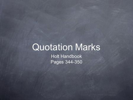 Quotation Marks Holt Handbook Pages 344-350. Rule 15d(#1) Use quotation marks to enclose a direct quotation--a person's exact words. Quotation marks go.