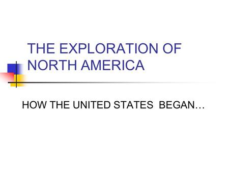 THE EXPLORATION OF NORTH AMERICA HOW THE UNITED STATES BEGAN…