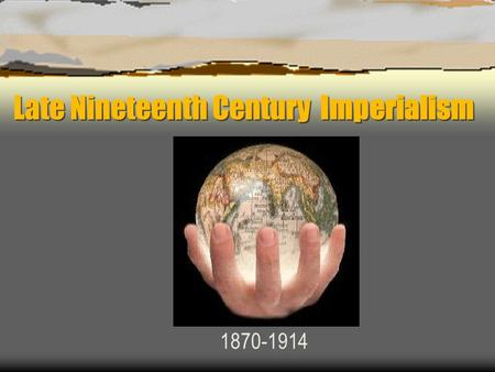 Late Nineteenth Century Imperialism