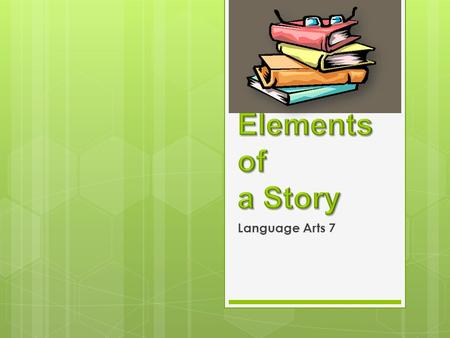 Elements of a Story Language Arts 7.
