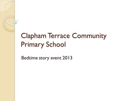 Clapham Terrace Community Primary School Bedtime story event 2013.