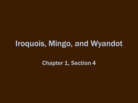 Iroquois, Mingo, and Wyandot Chapter 1, Section 4.