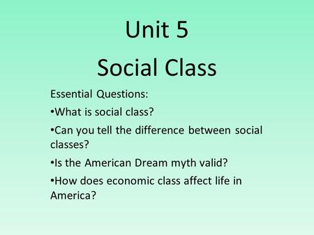 Unit 5 Social Class Essential Questions: What is social class?