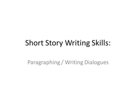 Short Story Writing Skills: Paragraphing / Writing Dialogues.