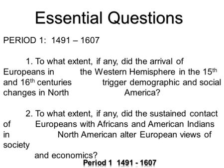 Essential Questions PERIOD 1: 1491 – 1607