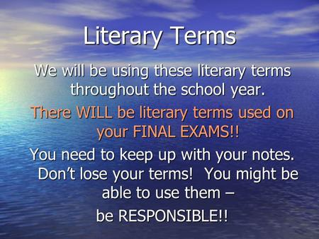 Literary Terms We will be using these literary terms throughout the school year. There WILL be literary terms used on your FINAL EXAMS!! You need to keep.
