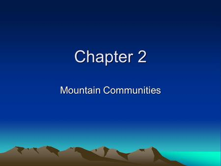 Chapter 2 Mountain Communities. Plains 3,ooo miles from north to south 700 miles east to west Summers hot Winters are cold.