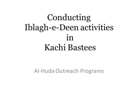 Conducting Iblagh-e-Deen activities in Kachi Bastees Al-Huda Outreach Programs.
