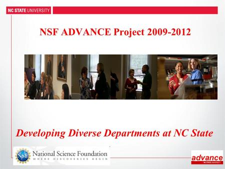 Developing Diverse Departments at NC State NSF ADVANCE Project 2009-2012.