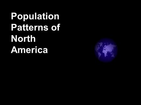 Population Patterns of North America. The U.S. and Canada have been shaped by immigration – the movement of people into one country from another All people.