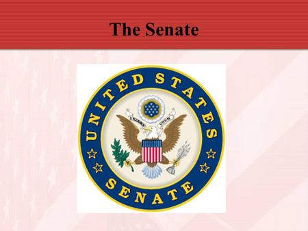 The Senate. 17 th Amendment – senators elected by popular vote of people Each state has 2 Senators Senate has 100 voting members (no non-voting delegates)