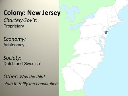 Colony: New Jersey Charter/Gov't: Proprietary Economy: Aristocracy Society: Dutch and Swedish Other: Was the third state to ratify the constitution.