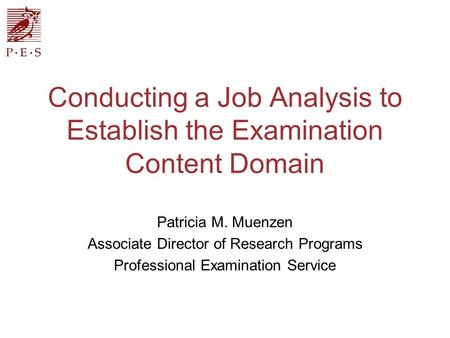 Conducting a Job Analysis to Establish the Examination Content Domain Patricia M. Muenzen Associate Director of Research Programs Professional Examination.