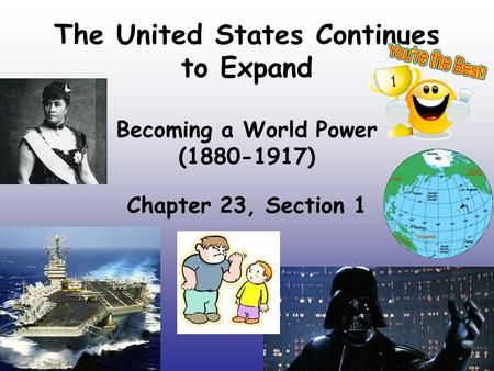 The United States Continues to Expand Becoming a World Power (1880-1917) Chapter 23, Section 1.