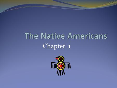 Chapter 1. Migration Routes of the First Americans Migrated: To move from one place to another and establish a home. Land Bridge: The ocean water dropped,