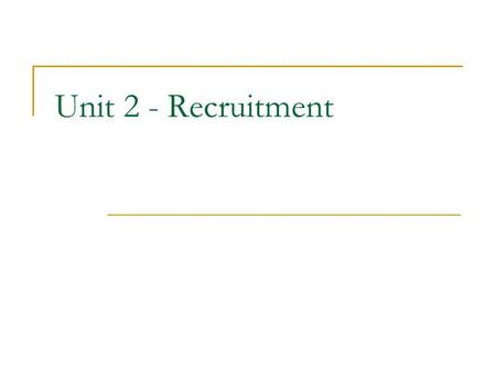 Unit 2 - Recruitment. Key Vocabulary Recruit / Hire – employ Recruitment agency (AmE) search firm - firms that have a listing of job vacancies and they.