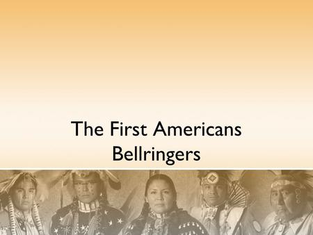 "The First Americans Bellringers. Work with the students around you to write your own definition of the word ""migrate"". Do you know someone (perhaps even."