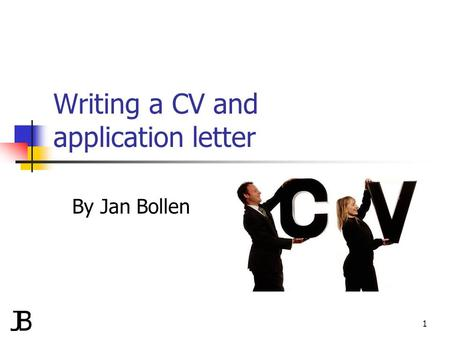 Writing a CV and application letter By Jan Bollen 1.