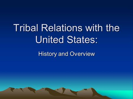 <strong>Tribal</strong> Relations with the United States: History <strong>and</strong> Overview.