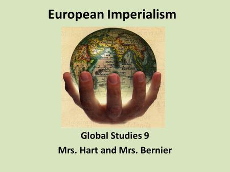 Global Studies 9 Mrs. Hart and Mrs. Bernier