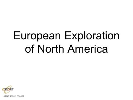 ©2010, TESCC CSCOPE European Exploration of North America.