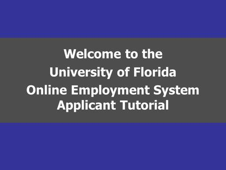 Welcome to the University of Florida Online Employment System Applicant Tutorial.