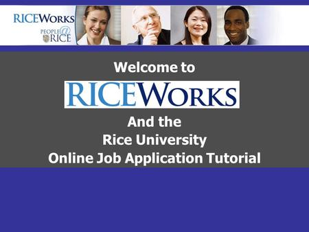 Welcome to And the Rice University Online Job Application Tutorial.
