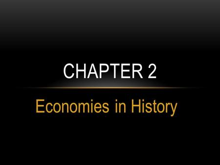 Chapter 2 Economies in History.