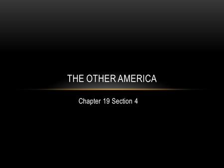 Chapter 19 Section 4 THE OTHER AMERICA. WHITE FLIGHT In the 1950's millions of middle class Americans left the city and moved into the surrounding suburbs.