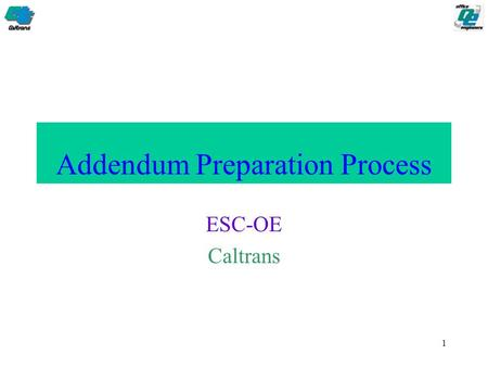 1 Addendum Preparation Process ESC-OE Caltrans. 2 Introduction An addendum is a change in contract requirements for an advertised project for which bids.