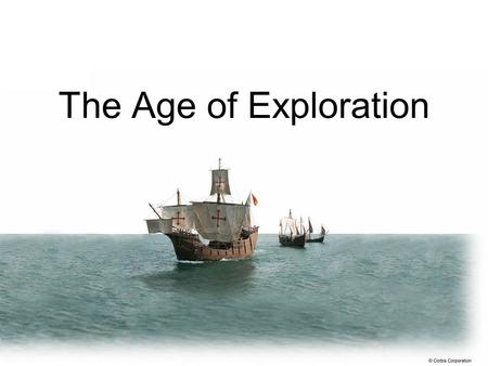 The Age of Exploration. What was the Age of Exploration? A time period when Europeans began to explore the rest of the world. Improvements in mapmaking,