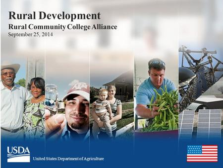 United States Department of Agriculture Rural Development Rural Community College Alliance September 25, 2014.