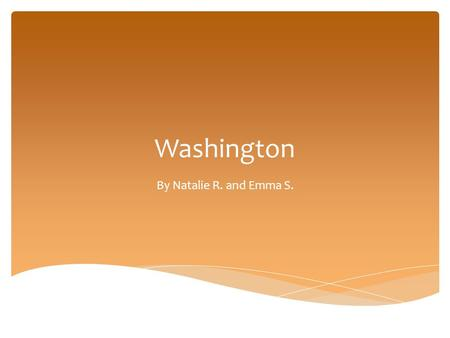 Washington By Natalie R. and Emma S.. Seattle, Washington  Washington's nickname is The Evergreen State.  The region in the U.S. is the Pacific coast,