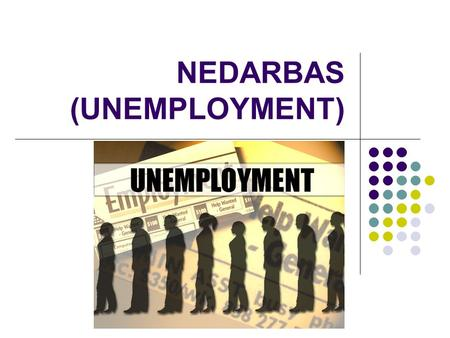 NEDARBAS (UNEMPLOYMENT). Define the term unemployment. Explain how the unemployment (employment) rate is calculated. Describe, using examples, the meaning.