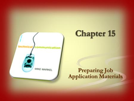 "Chapter 15 Preparing Job Application Materials. ""People who cannot write and communicate clearly will not be hired, and if already working, are unlikely."