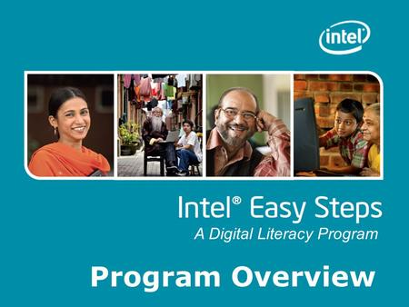 Program Overview A Digital Literacy Program. Introducing Intel® Easy Steps What is it? A basic technology literacy education program. Who's it for? Adult.