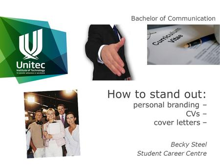 How to stand out: personal branding – CVs – cover letters – Becky Steel Student Career Centre Bachelor of Communication.