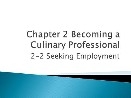 2-2 Seeking Employment.  The industry employs more people than any other segment of the sales and service world  Popularity of dining out and steady.