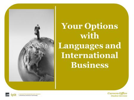 Careers Office Student Services Your Options with Languages and International Business.