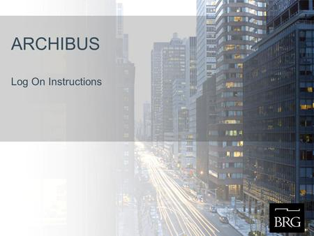 ARCHIBUS Log On Instructions. Log Into ARCHIBUS Web Central Log In Screen 1.Open your Internet browser. 2.Enter the URL to view the ARCHIBUS Login Page.
