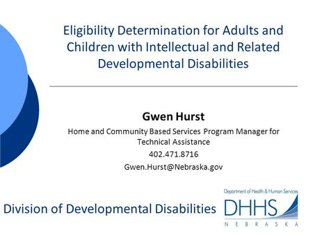 Division of Developmental Disabilities Eligibility Determination for Adults and Children with Intellectual and Related Developmental Disabilities Gwen.