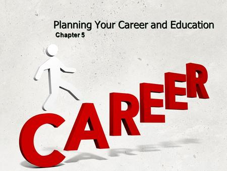 Planning Your Career and Education Chapter 5. Employment Trends of the Future Keep up with what is happening in the world so that your career does not.