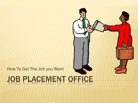 How To Get The Job you Want.  Getting an interview  Preparing for the interview  Being interviewed  After the interview.