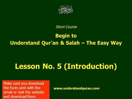 Short Course Begin to Understand Qur'an & Salah – The Easy Way Lesson No. 5 (Introduction) www.understandquran.com www.understandquran.com Make sure you.