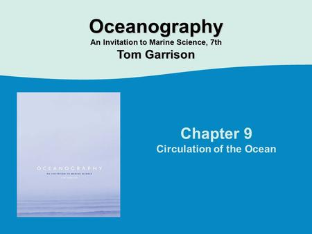 Chapter 9 Circulation of the Ocean Oceanography An Invitation to Marine Science, 7th Tom Garrison.