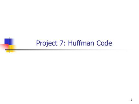 1 Project 7: Huffman Code. 2 Extend the most recent version of the Huffman Code program to include decode information in the binary output file and use.