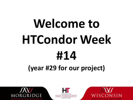 Welcome to HTCondor Week #14 (year #29 for our project)